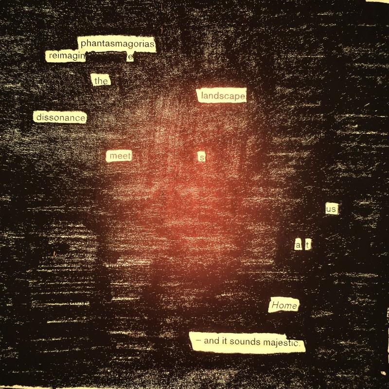 erasure poem: phantasmagorias reimagine the lanscapes dissonance meets us at home -- and it sounds magnificent