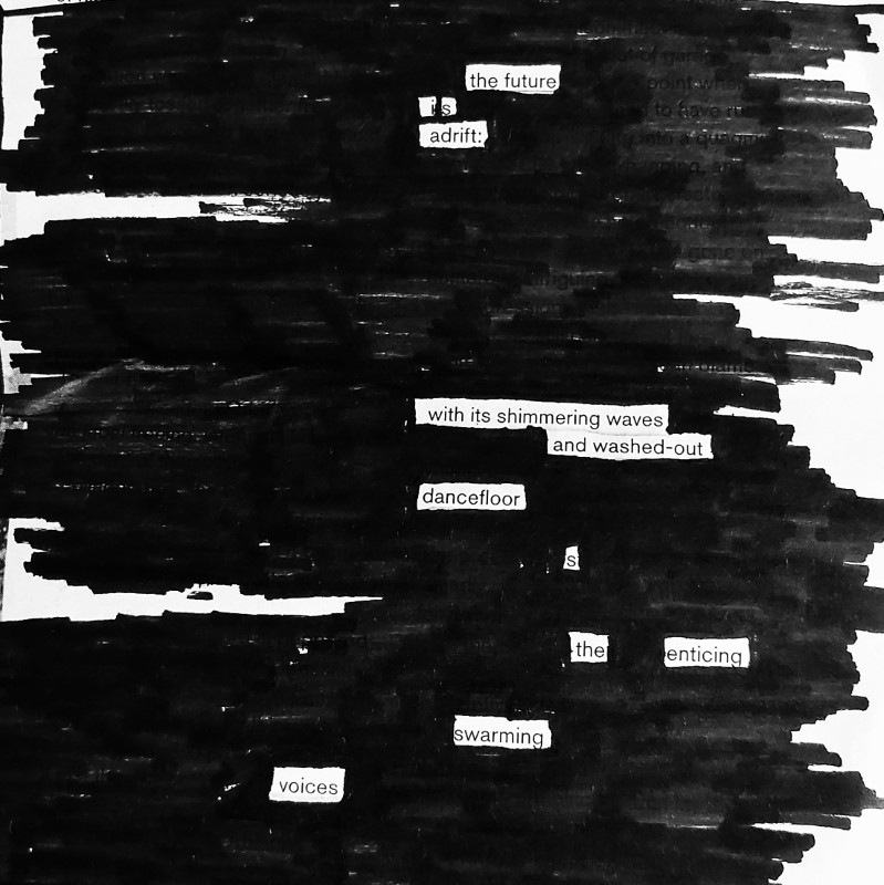erasure poem: the future is adrift/ with its shimmering waves/ and washed-out dancefloors/the enticing swarming voices